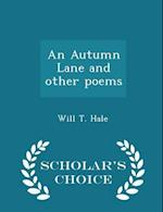 An Autumn Lane and Other Poems - Scholar's Choice Edition af Will T. Hale