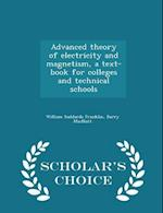 Advanced theory of electricity and magnetism, a text-book for colleges and technical schools - Scholar's Choice Edition