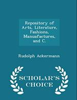 Repository of Arts, Literature, Fashions, Manuafactures, and C. - Scholar's Choice Edition af Rudolph Ackermann