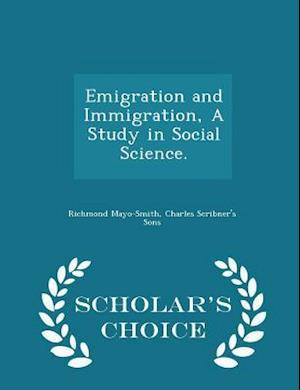 Emigration and Immigration, A Study in Social Science. - Scholar's Choice Edition