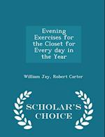 Evening Exercises for the Closet for Every Day in the Year - Scholar's Choice Edition af William Jay