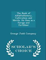The Book of Alfalfa;history, Cultivation and Merits. Its Uses as a Forage and Fertilizer - Scholar's Choice Edition af Orange Judd Company