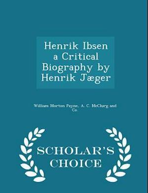 Henrik Ibsen a Critical Biography by Henrik Jæger - Scholar's Choice Edition