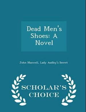 Dead Men's Shoes: A Novel - Scholar's Choice Edition