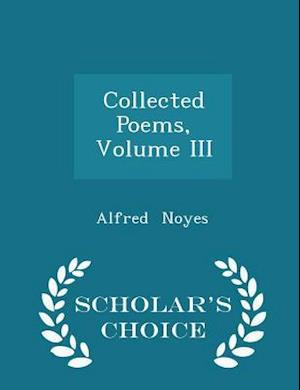 Collected Poems, Volume III - Scholar's Choice Edition