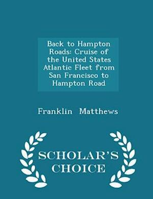 Back to Hampton Roads: Cruise of the United States Atlantic Fleet from San Francisco to Hampton Road - Scholar's Choice Edition