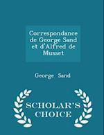 Correspondance de George Sand et d'Alfred de Musset - Scholar's Choice Edition