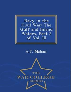 Navy in the Civil War: The Gulf and Inland Waters, Part 2 of Vol. III - War College Series