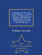 Campaigns of the Army of the Potomac: A Critical History of Operations in Virginia, Maryland and Pennsylvania, from the Commencement to the Close of t