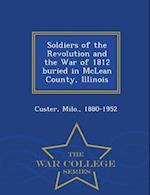Soldiers of the Revolution and the War of 1812 buried in McLean County, Illinois - War College Series