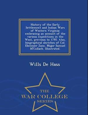 History of the Early Settlement and Indian Wars of Western Virginia; Embracing an Account of the Various Expeditions in the West, Previous to 1795. Al