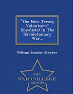 """""""the New Jersey Volunteers"""" (loyalists) In The Revolutionary War... - War College Series"""