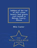 Soldiers of the war of 1812 whose bounty land grants were located in McLean County, Illinois - War College Series