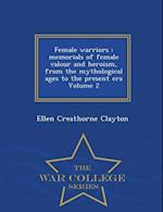 Female warriors : memorials of female valour and heroism, from the mythological ages to the present era Volume 2 - War College Series
