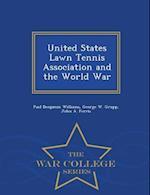 United States Lawn Tennis Association and the World War - War College Series af Paul Benjamin Williams, John a. Ferris, George W. Grupp