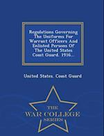 Regulations Governing the Uniforms for Warrant Officers and Enlisted Persons of the United States Coast Guard. 1916... - War College Series