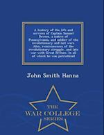 A History of the Life and Services of Captain Samuel Dewees, a Native of Pennsylvania, and Soldier of the Revolutionary and Last Wars. Also, Reminiscences of the Revolutionary Struggle...and Late War with Great Britain. in All of Which He Was Patrioticall - af John Smith Hanna