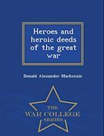 Heroes and heroic deeds of the great war - War College Series