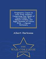 Preparatory Course in Latin Prose Authors, Comprising Four Books of Caesar's Gallic War, Sallust's Catiline, and Eight Orations of Cicero af Albert Harkness