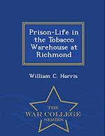 Prison-Life in the Tobacco Warehouse at Richmond - War College Series af William C. Harris