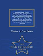 Applied Minor Tactics (Including Map Problems and the War Game) Map Reading and Map Sketching: Simplified for Beginners. Especially Adapted to the Ins af James Alfred Moss