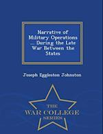 Narrative of Military Operations ... During the Late War Between the States - War College Series