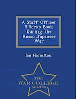 A Staff Officer S Scrap Book During The Russo Japanese War - War College Series