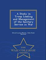 A Study in Troop Leading and Management of the Sanitary Service in War - War College Series af John Frank Morrison, Edward Lyman Munson