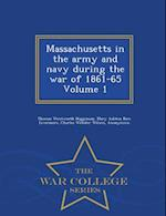 Massachusetts in the Army and Navy During the War of 1861-65 Volume 1 - War College Series af Thomas Wentworth Higginson, Charles Webster Wilson, Mary Ashton Rice Livermore