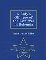 A Lady's Glimpse of the Late War in Bohemia - War College Series af Lizzie Selina Eden