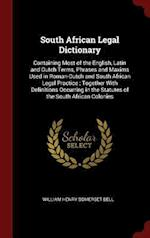 South African Legal Dictionary: Containing Most of the English, Latin and Dutch Terms, Phrases and Maxims Used in Roman-Dutch and South African Legal
