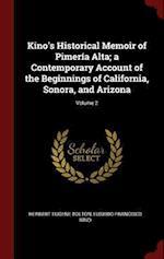 Kino's Historical Memoir of Pimería Alta; a Contemporary Account of the Beginnings of California, Sonora, and Arizona; Volume 2