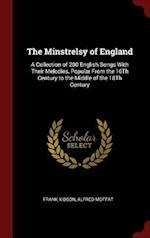 The Minstrelsy of England: A Collection of 200 English Songs With Their Melodies, Popular From the 16Th Century to the Middle of the 18Th Century