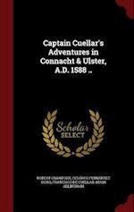 Captain Cuellar's Adventures in Connacht & Ulster, A.D. 1588 .. af Francisco De Cuellar, Robert Crawford, Cesareo Fernandez Duro
