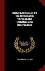 Direct Legislation by the Citizenship Through the Initiative and Referendum af James William Sullivan