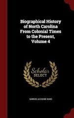 Biographical History of North Carolina From Colonial Times to the Present, Volume 4 af Samuel A'Court Ashe