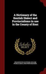 A Dictionary of the Kentish Dialect and Provincialisms in use in the County of Kent af William Douglas Parish, William Francis Shaw, John White Masters