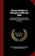 Dietary Studies in Chicago in 1895 and 1896: Conducted With the Cooperation of Jane Addams and Caroline L. Hunt, of Hull House af Wilbur Olin Atwater, Arthur Peyton Bryant, Jane Addams