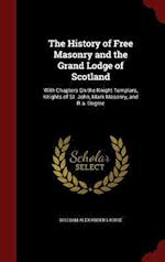 The History of Free Masonry and the Grand Lodge of Scotland af William Alexander Laurie