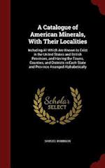 A Catalogue of American Minerals, With Their Localities: Including All Which Are Known to Exist in the United States and British Provinces, and Having af Samuel Robinson