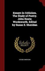 Essays in Criticism. the Study of Poetry. John Keats; Wordsworth. Edited by Susan S. Sheridan af Susan S. Sheridan
