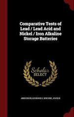 Comparative Tests of Lead / Lead Acid and Nickel / Iron Alkaline Storage Batteries af Leonard C. Anderson, John H. Kuehne
