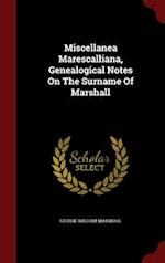 Miscellanea Marescalliana, Genealogical Notes On The Surname Of Marshall af George William Marshall