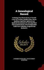 A Genealogical Record: Including Two Generations In Female Lines Of Families Spelling Their Name Spofford, Spafford, Spafard And Spaford, Decendants O
