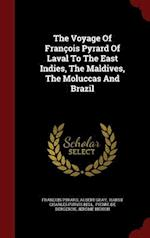 The Voyage Of François Pyrard Of Laval To The East Indies, The Maldives, The Moluccas And Brazil af Francois Pyrard, Albert Gray
