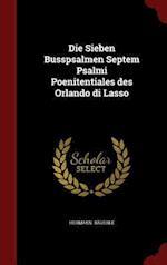 Die Sieben Busspsalmen Septem Psalmi Poenitentiales Des Orlando Di Lasso af Hermann Bauerle
