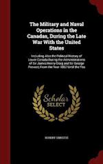 The Military and Naval Operations in the Canadas, During the Late War With the United States: Including Also the Political History of Lower-Canada Dur af Robert Christie