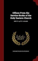Offices From the Service-Books of the Holy Eastern Church: With Tr. by R.F. Littledale