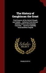 The History of Genghizcan the Great: First Emperor of the Antient Moguls and Tartars ... Collected From Several Oriental Authors and European Travelle af Francois Petis