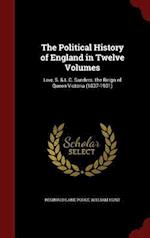 The Political History of England in Twelve Volumes: Low, S. & L.C. Sanders. the Reign of Queen Victoria (1837-1901)